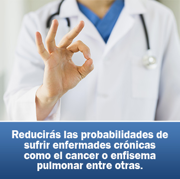 Reducirás las probabilidades de sufrir enfermades crónicas como el cancer o enfisema pulmonar entre otras.