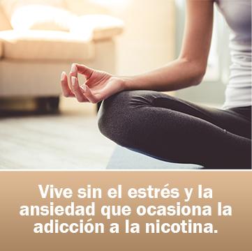 Vive sin el estrés y la ansiedad que ocasiona la adicción a la nicotina.