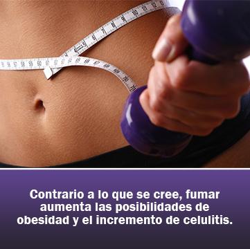 Contrario a lo que se cree, fumar aumenta las posibilidades de obesidad y el incremento de celulitis.