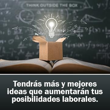 Tendrás más y mejores ideas que aumentarán tus posibilidades laborales.